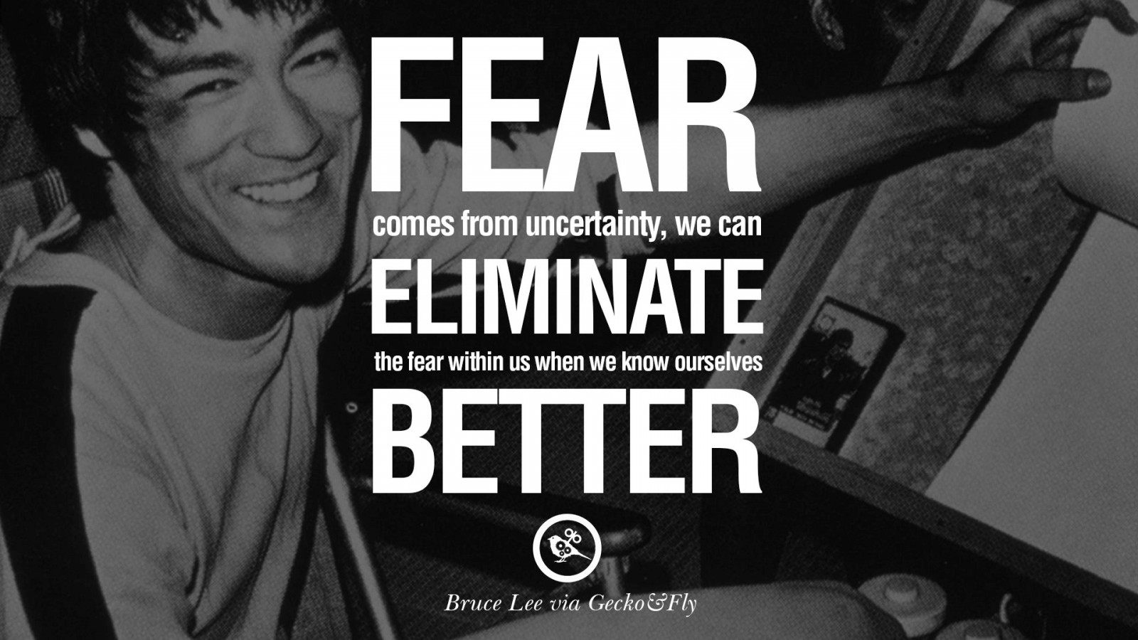 """Fear comes from uncertainty; we can eliminate the fear within us when we know ourselves better.""-Bruce Lee [1600×900]"