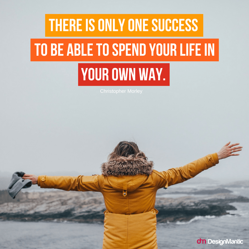 """There is only one success – to be able to spend your life in your own way."" – Christopher Morley [800×800]"