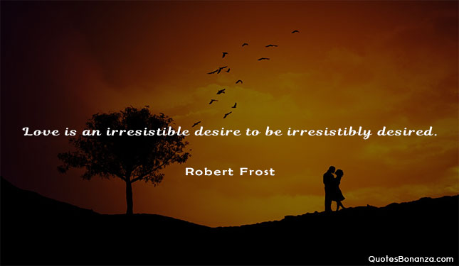 """Love is an irresistible…"" – Robert Frost [645×375]"