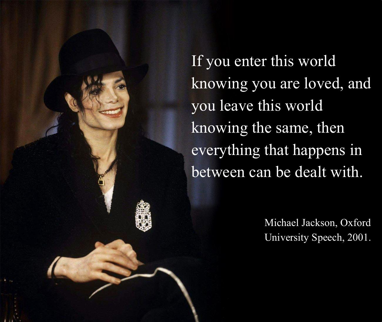 """If you enter this world knowing you are loved, and you leave this world knowing the same, then everything that happens in between can be dealt with."" – Michael Jackson [1300 x 1097]"
