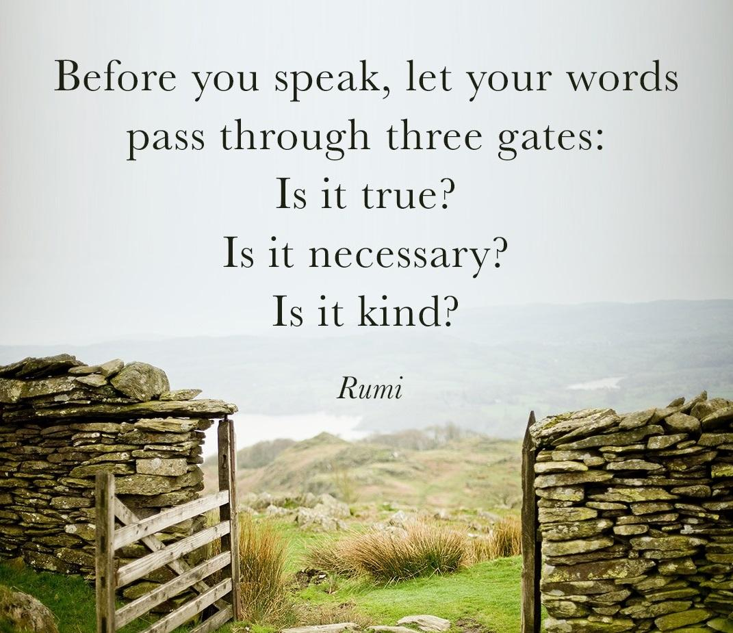 """Before you speak, let your words pass through three gates…"" – Rumi [1071 x 925]"