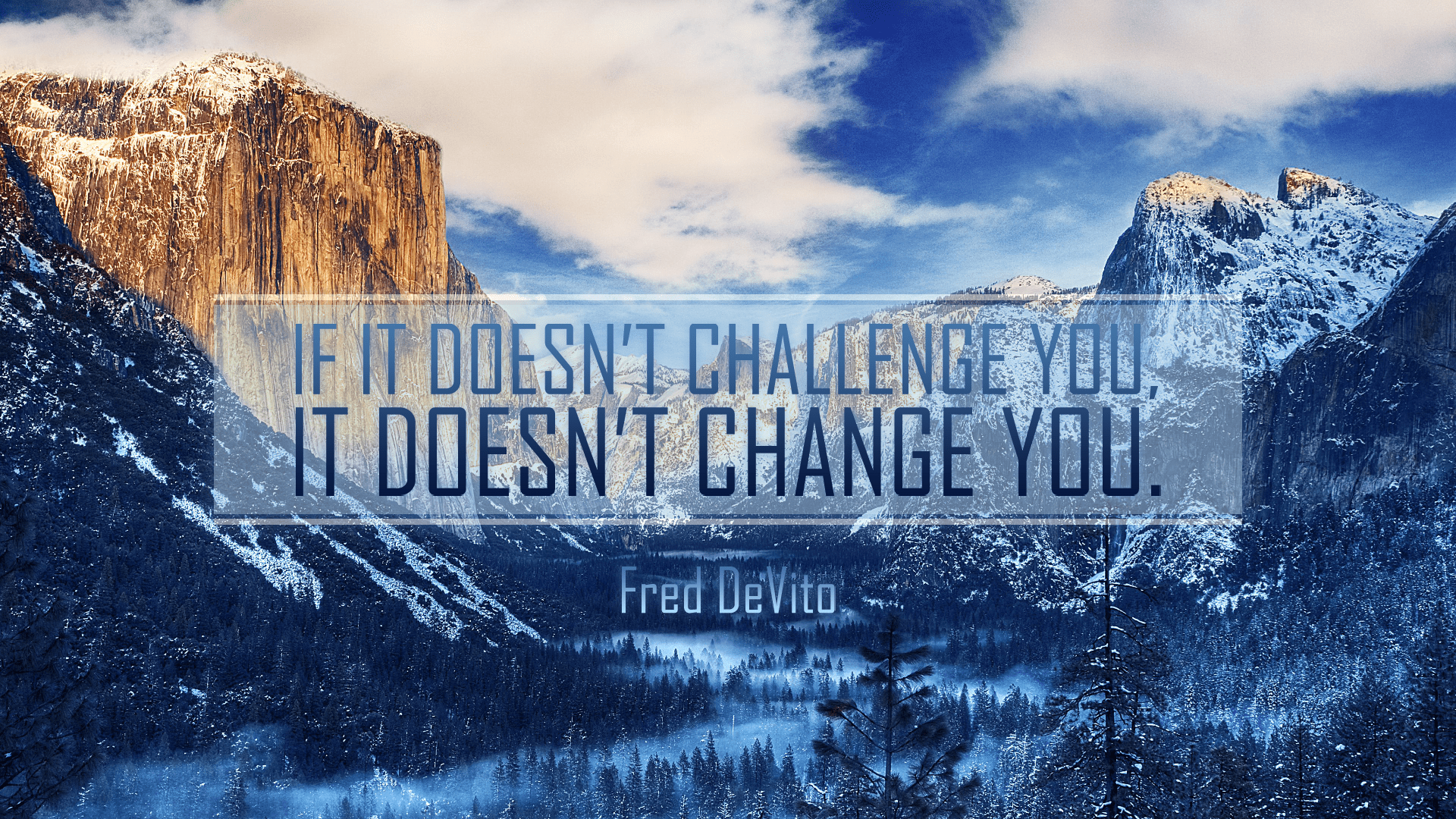 """If it doesn't challenge you, it doesn't change you."" – Fred DeVito [1920×1080] [OC]"
