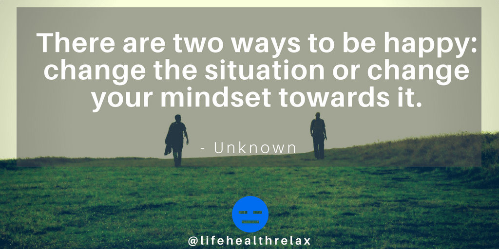 [Image] There are two ways to be happy: change the situation or change your mindset towards it. – Unknown