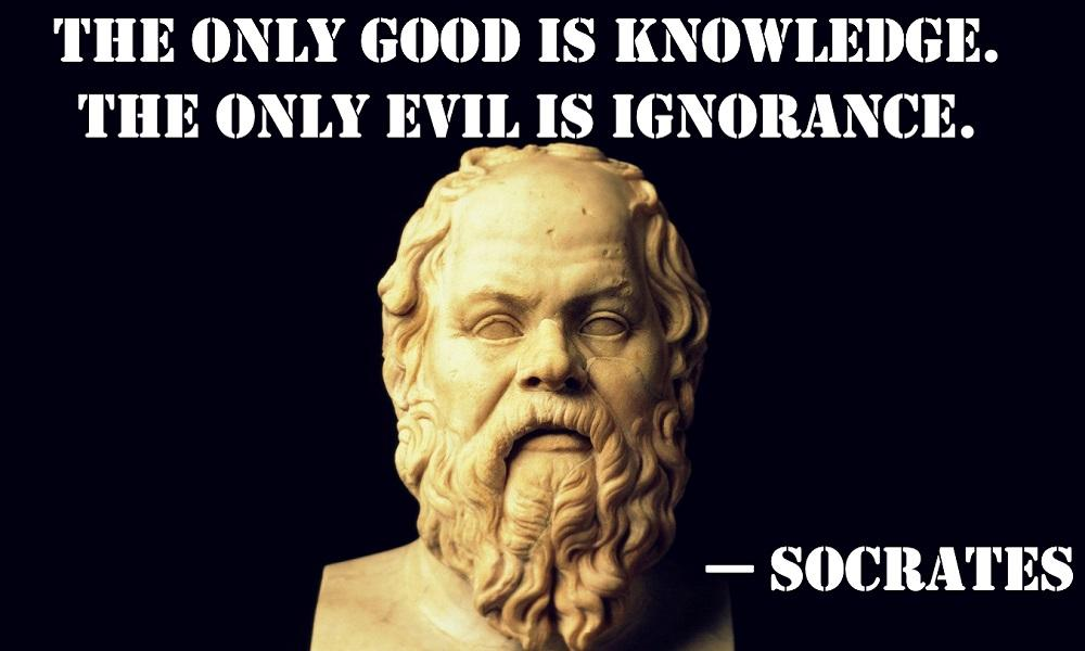 """The only good is knowledge. And, the only evil is ignorance."" — Socrates [1000X600]"