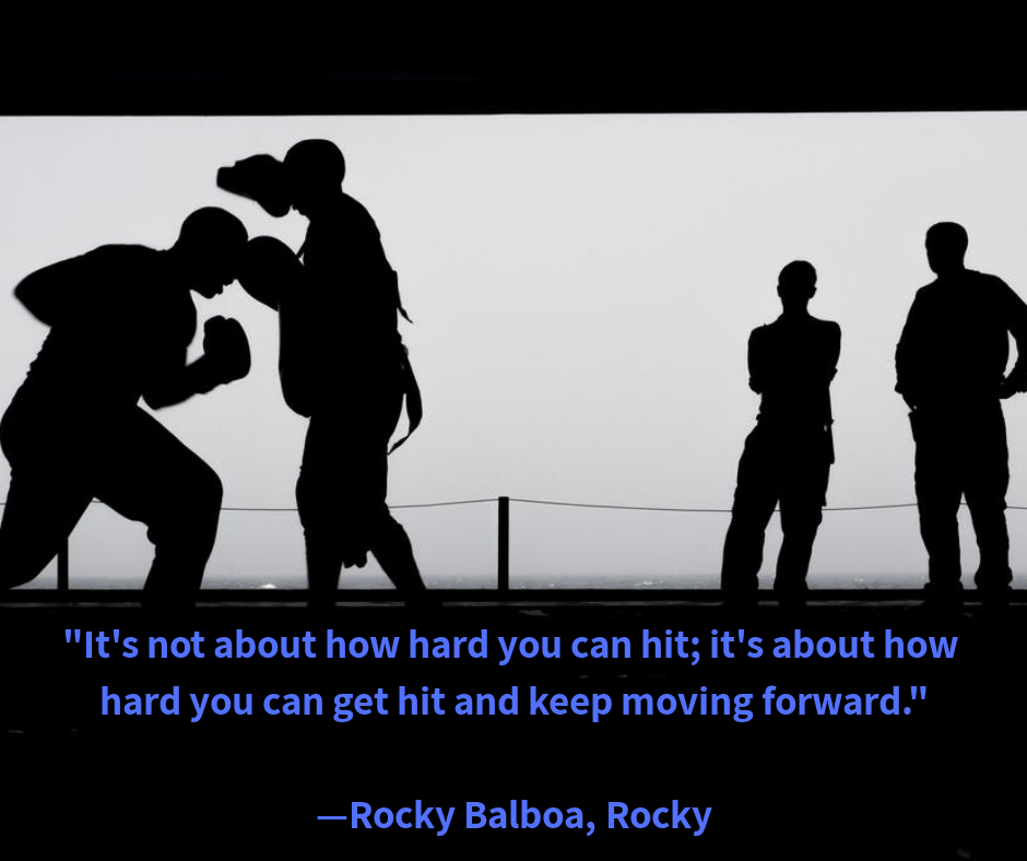 """It's not about how hard you can hit; it's about how hard you can get hit and keep moving forward."" Rocky Balboa, Rocky [940×788]"
