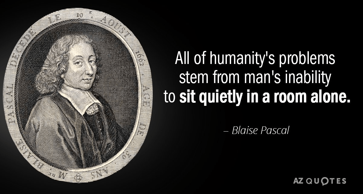 """All of humanity's problems stem from…"" – Blaise Pascal [1200×640]"