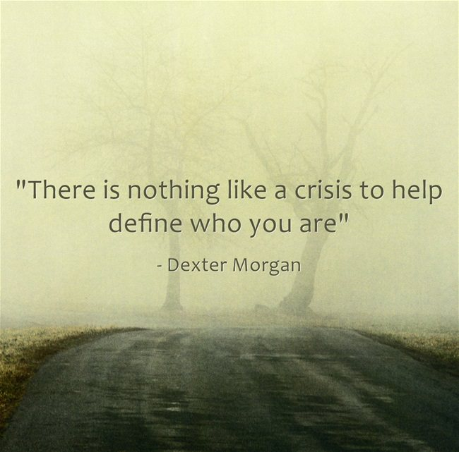 """There is nothing like a crisis to help define who you are"" – Dexter Morgan [650×641]"