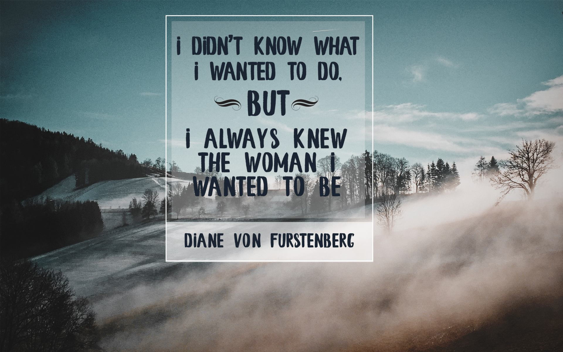 """i Didn't Know What i Wanted to do BUT i Always Knew The Woman i Wanted to Be"" Diane Von Furstenberg! [1920×1200]"