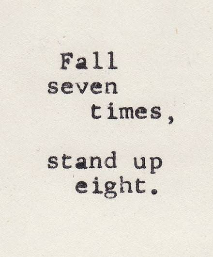 Fall seven times, stand up eight. https://inspirational.ly