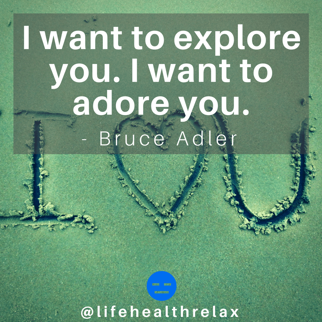 [Image] I want to explore you. I want to adore you. – Bruce Adler