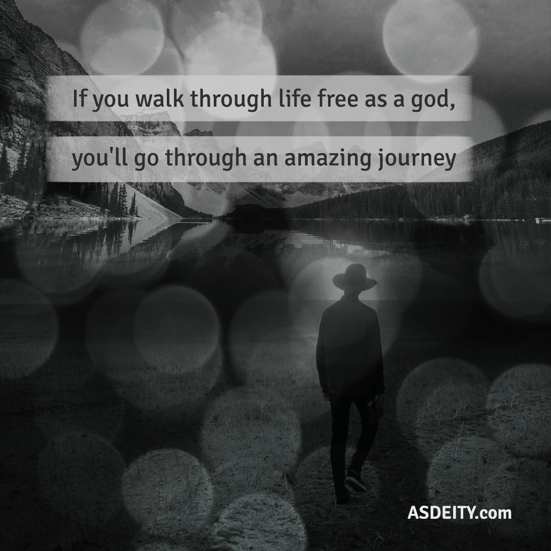 """If you walk through life free as a god, you'll go through an amazing journey"" – Anonymous [1080×1080][OC]"