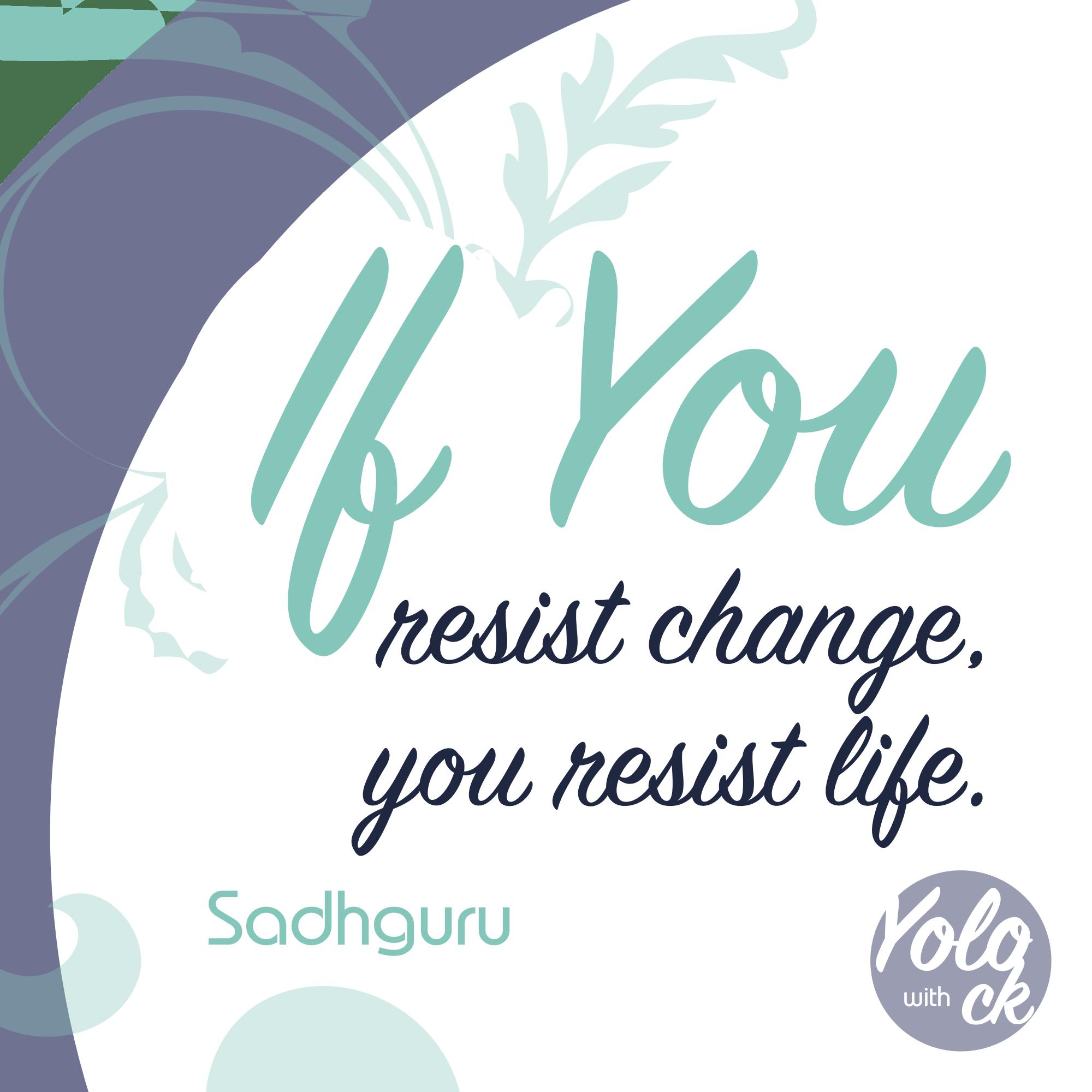 """If you resist change, you resist life."" By Sadhguru [2000×2000]"