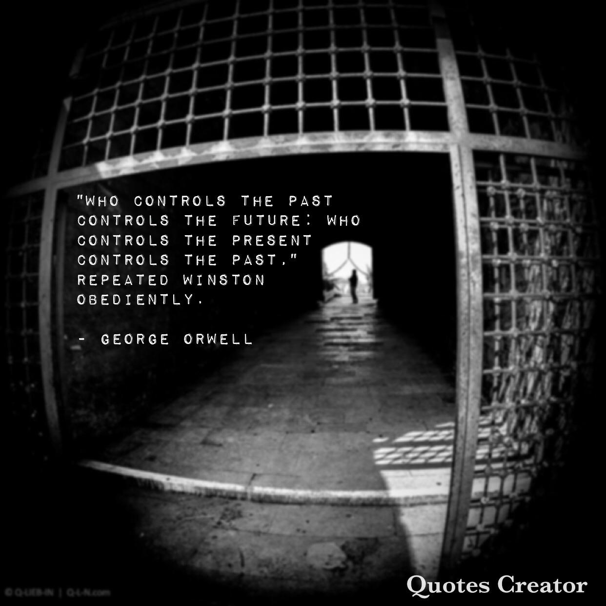 """""""'Who controls the past controls the future: who controls the present controls the past,' repeated Winston obediently."""" – George Orwell [1024×1024]"""