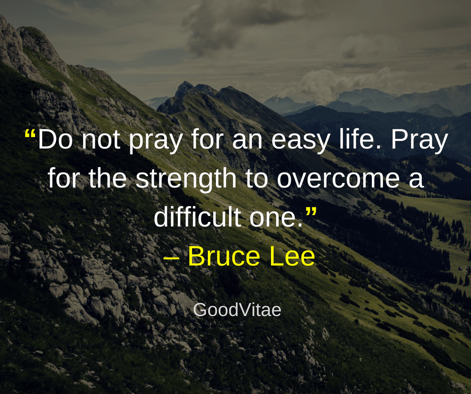"""Do not pray for an easy life. Pray for the strength to overcome a difficult one."" [940×788]"