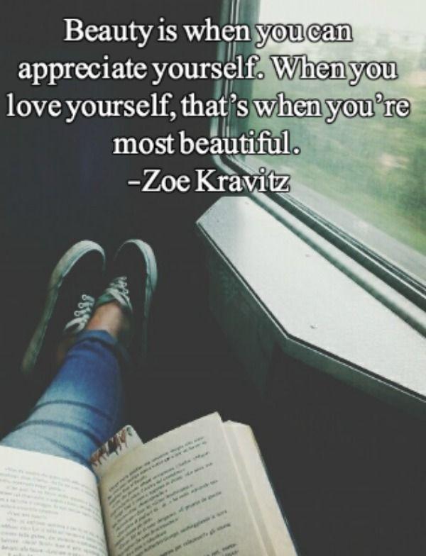 """Beauty is when you can appreciate yourself. When you love yourself, that's when you're most beautiful."" – Zoe Kravitz [600 × 784]"