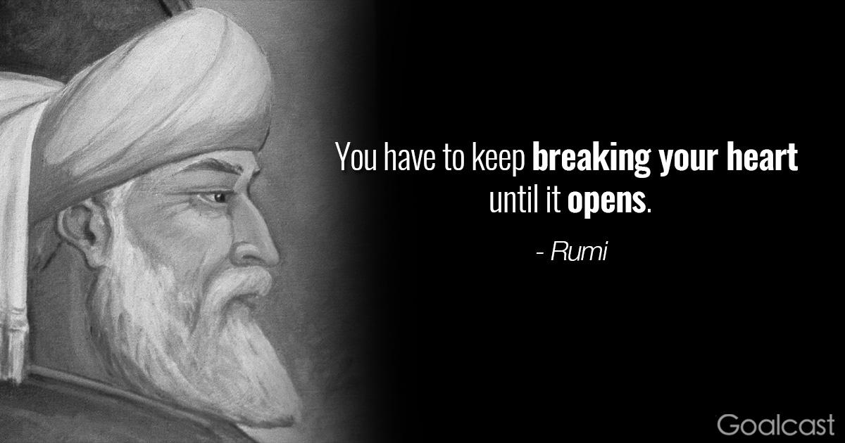 """You have to keep Breaking your heart until it opens."" – Rumi [1200 x 630]"