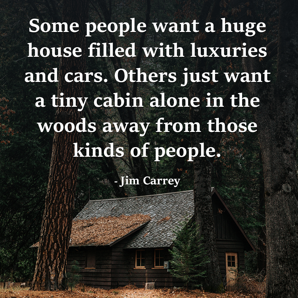 """Some people want a huge house filled with luxuries and cars…"" -Jim Carrey [960×960]"