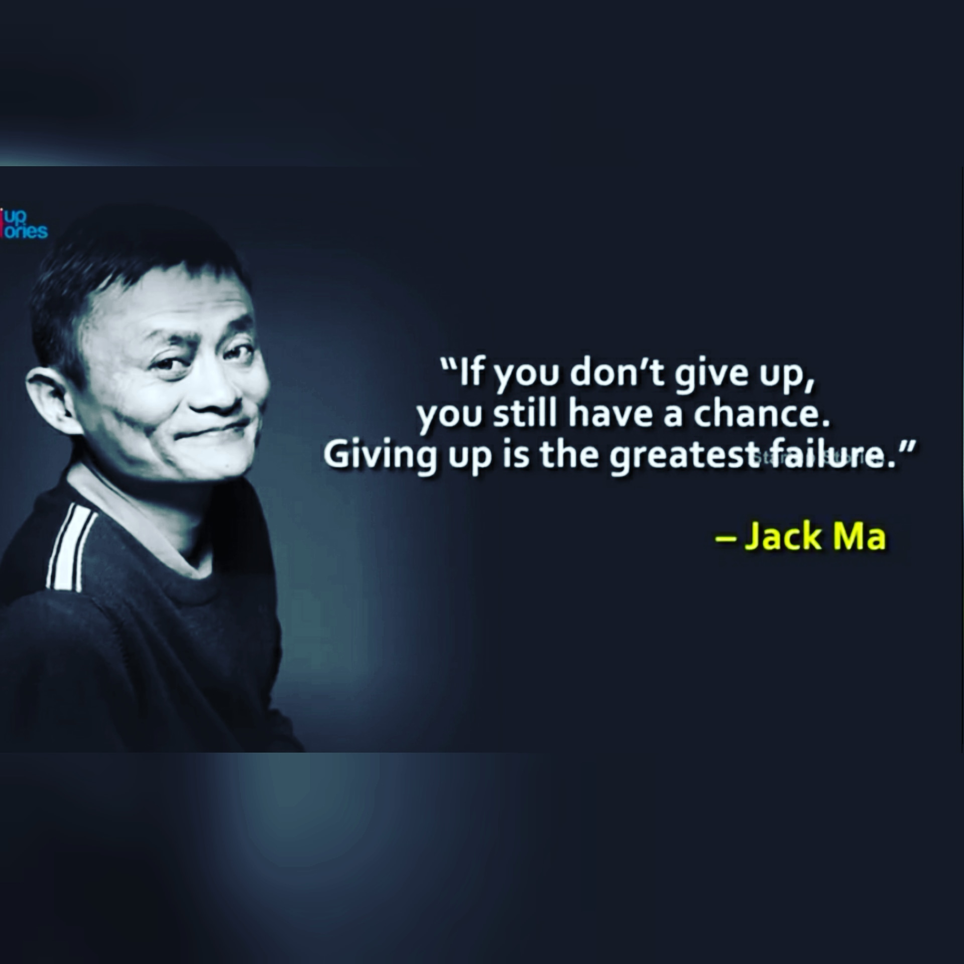 """ If you don't give up, you still have a chance. Giving up is the greatest failure."" – Jack Ma [1920 x 1920]"
