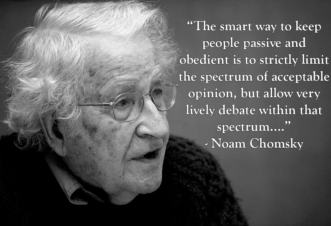 """The smart way to keep people passive and obedient is…."" – Noam Chomsky [1135×776]"