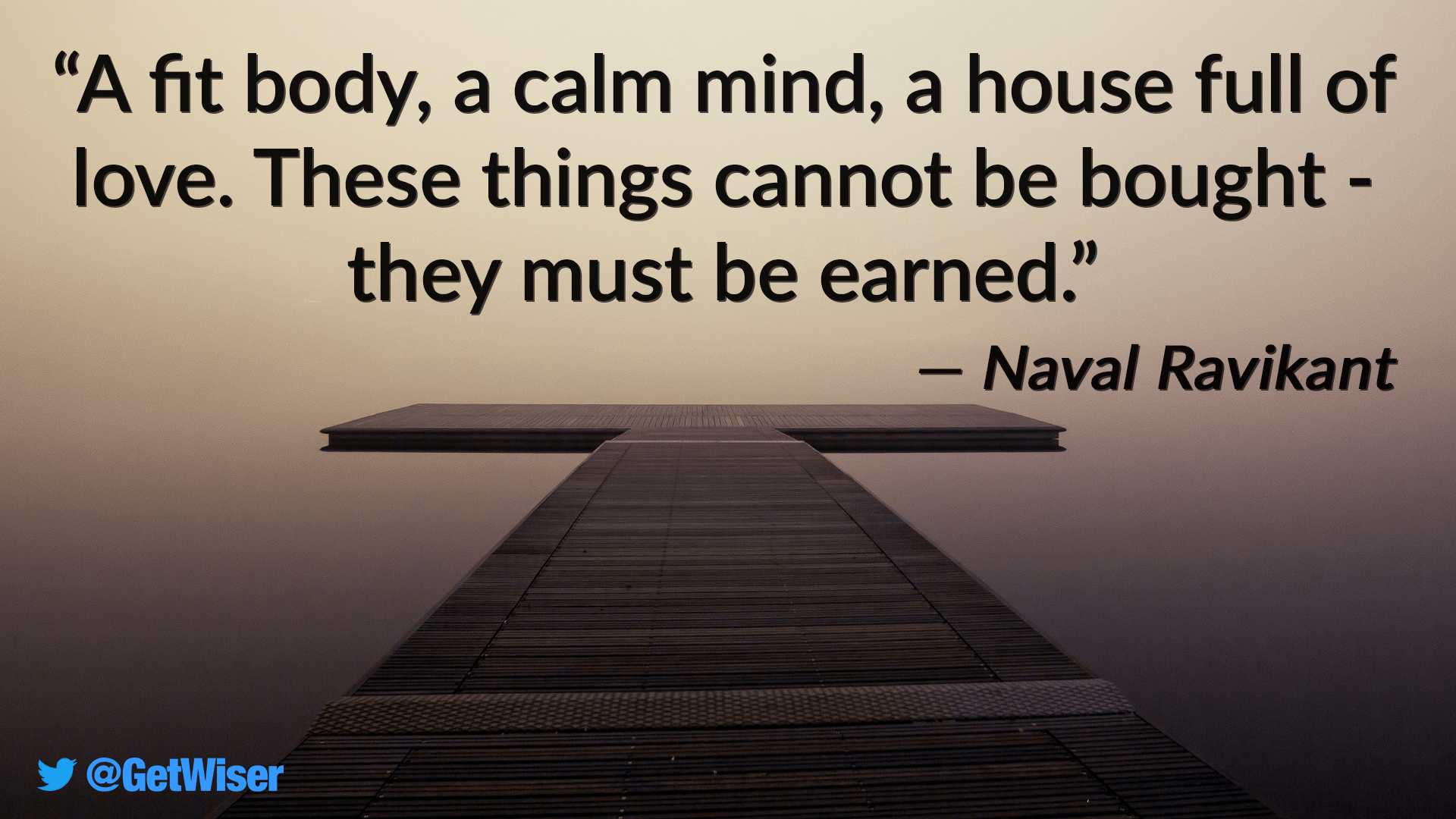 """A fit body, a calm mind, a house full of love…"" – Naval Ravikant [1920×1080]"