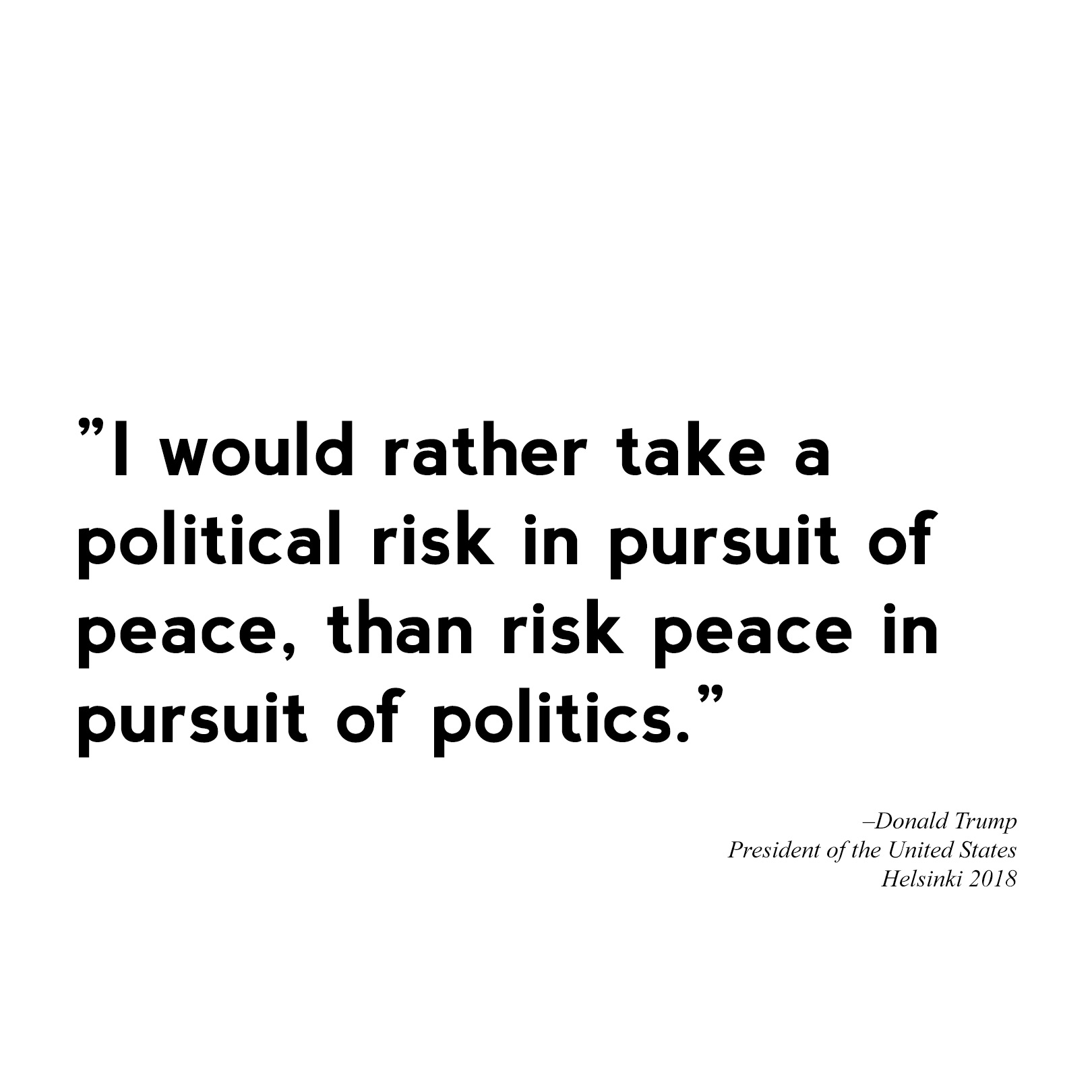 """I would rather take a political risk in pursuit of peace than to risk peace in pursuit of politics"" – Donald Trump [1620×1620]"
