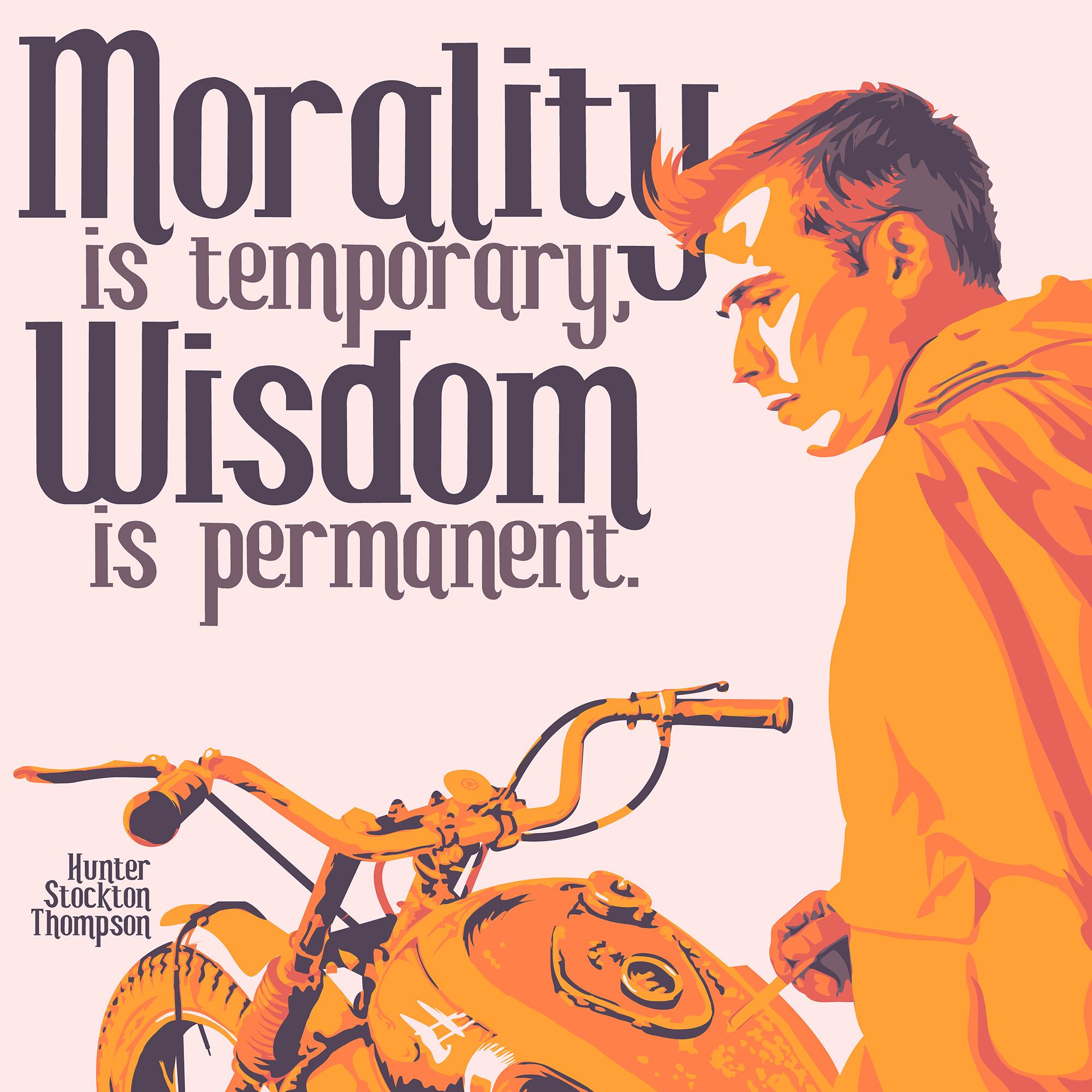 """Morality is temporary. Wisdom is permanent."" – Hunter Stockton Thompson [2000×2000] [OC] [OS]"