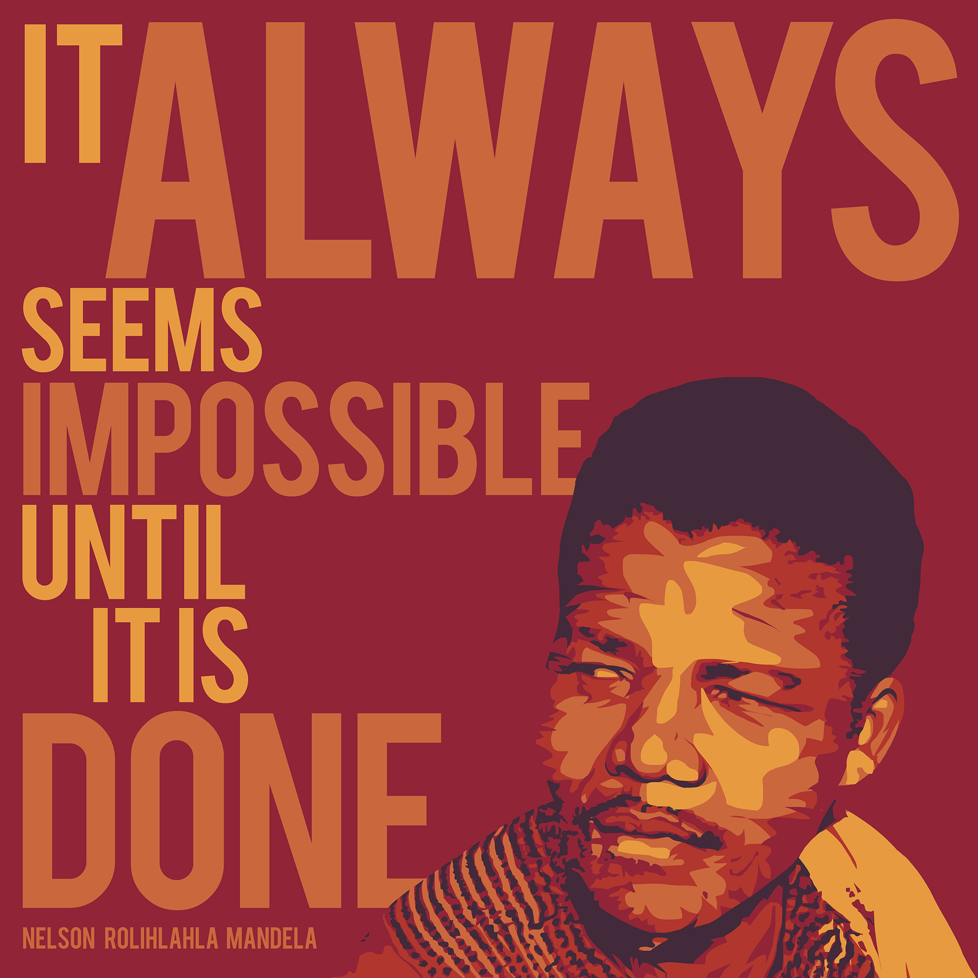 """It always seems impossible until it is done."" – Nelson Mandela [2000×2000] [OC] [OS]"