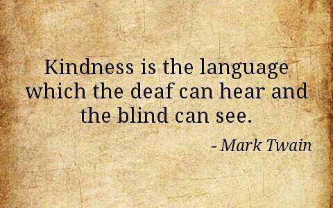 """Kindness is the language which the deaf can hear and the blind can see."" – Mark Twain [480×300]"