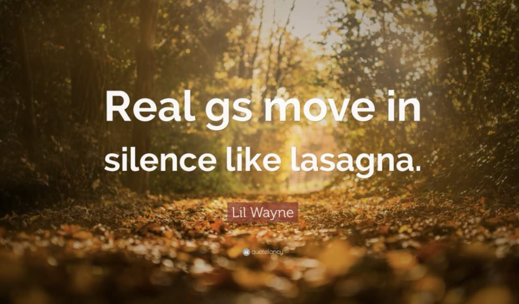 """Real G's move in silence like lasagna"" – Lil Wayne (1024 × 600)"