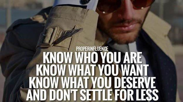 Mammnm KNOW WHO YOU ARE KNOW WHAT YOU WANT KNOW WHAT YOU DESERVE ANO OON'T SETTLE FOR [[83 https://inspirational.ly