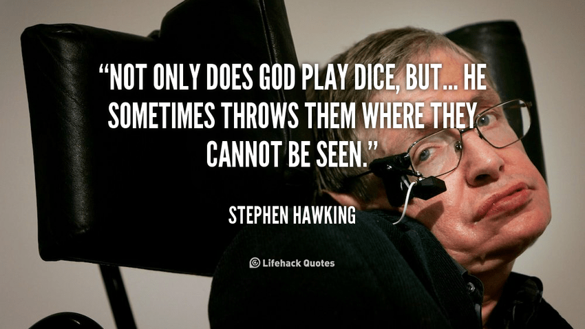 """Not only does God play dice, but…"", Stephen Hawking [850×458]"