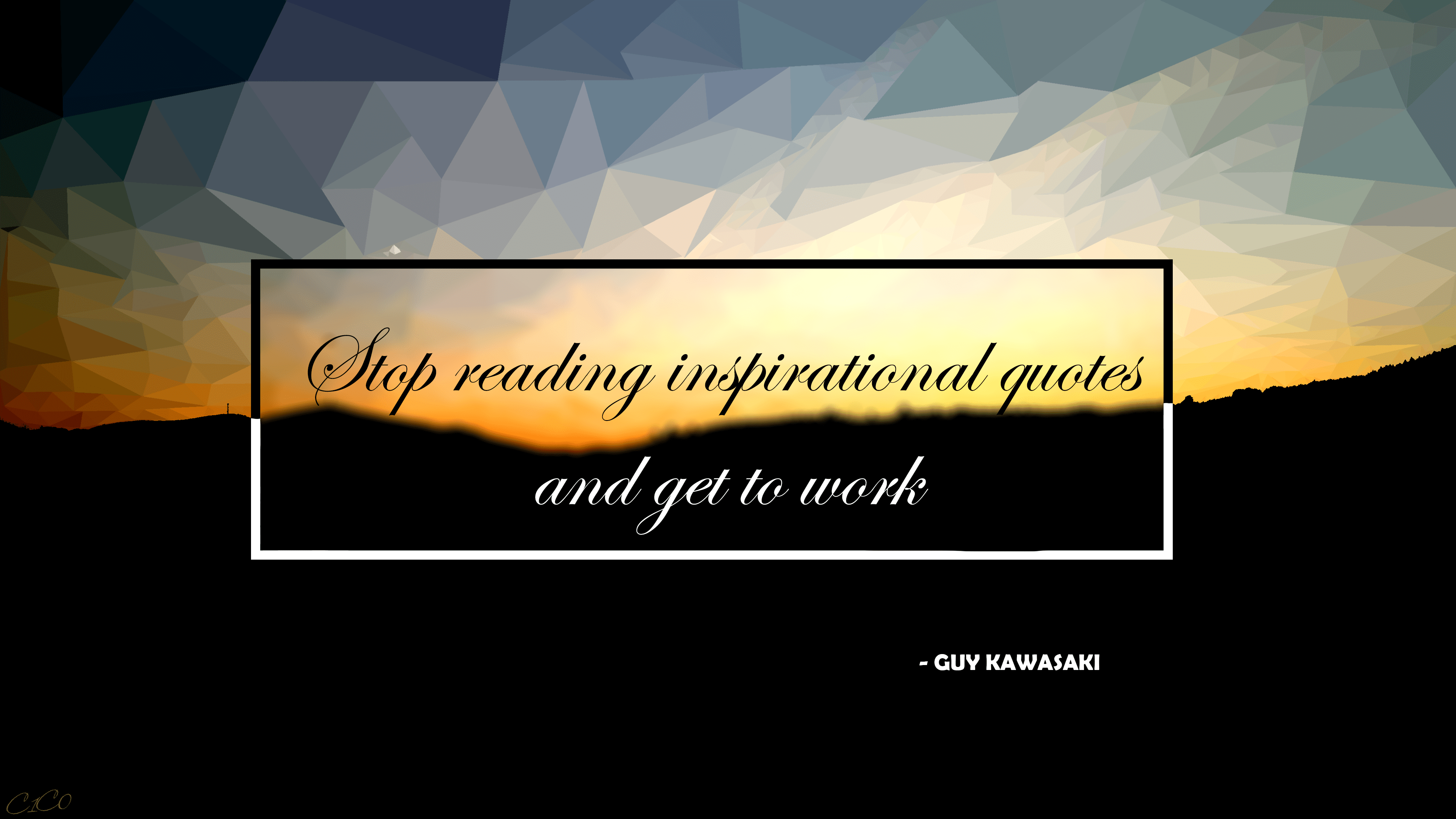 "[OC] ""Stop reading inspirational quotes and get to work"" – Guy Kawasaki [1920×1080]"