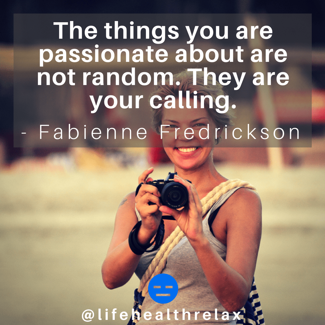 [Image] The things you are passionate about are not random. They are your calling. – Fabienne Fredrickson