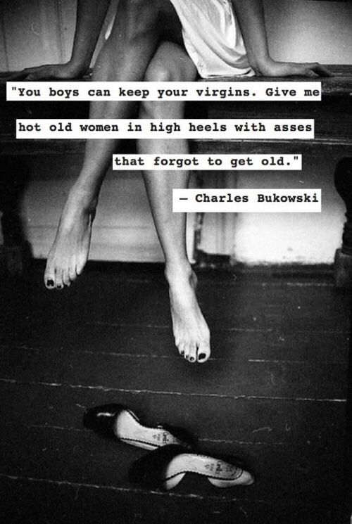 """You boys can keep your virgins…"" – Charles Bukowski [500X745]"