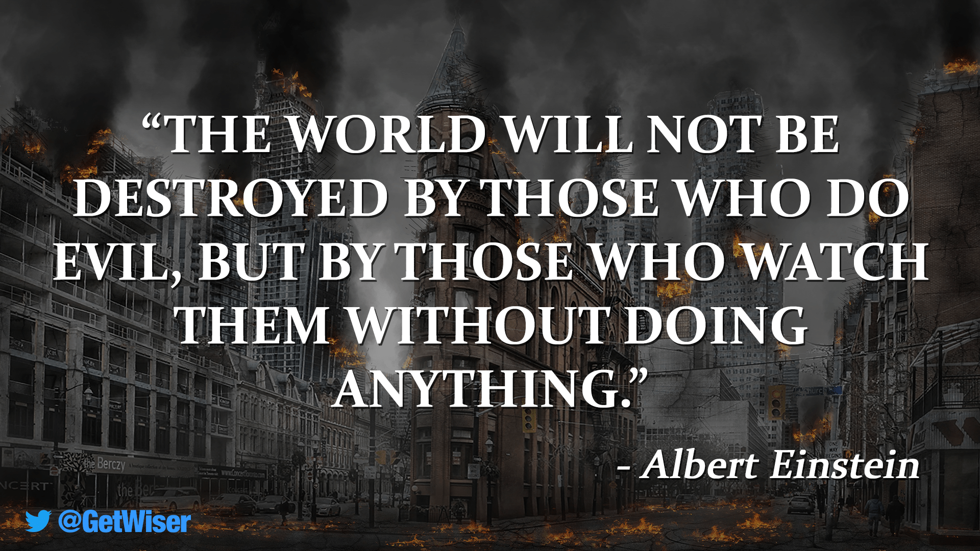 """The world will not be destroyed by those who do evil…"" – Albert Einstein [1920×1080]"