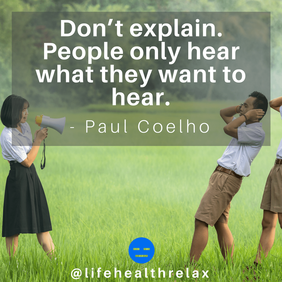 """Don't explain. People only hear ; what they want to hean — Paul Coelho & F"""" 4 4: *2. e '@lifehealthrelax https://inspirational.ly"""
