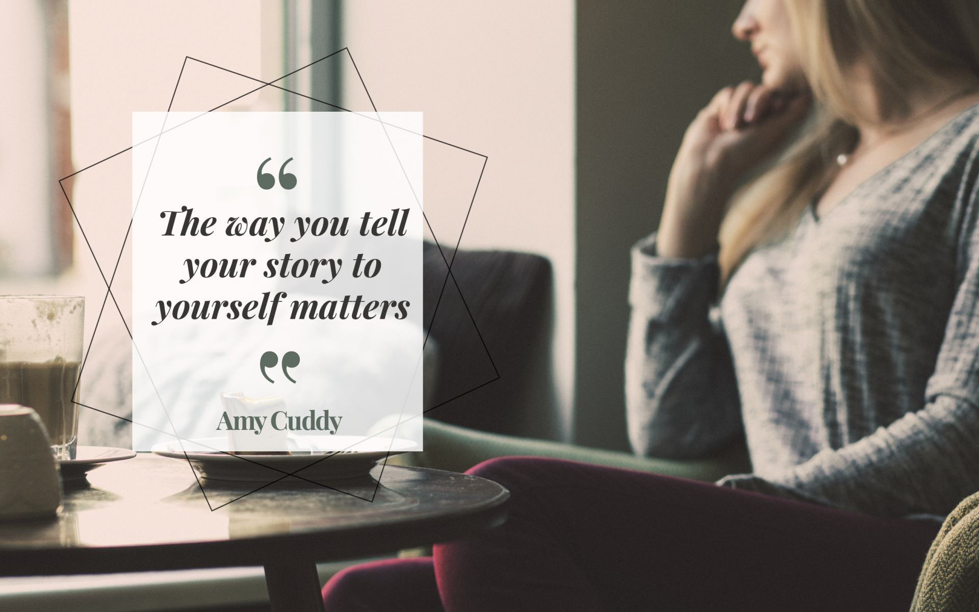 """The way you tell your story to yourself matters"" Amy Cuddy! [1920×1200]"