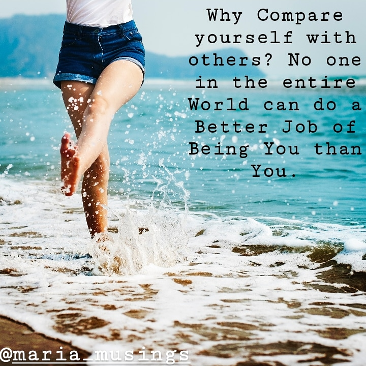 """Why compare yourself with others? No one in the entire world can do a better job of being you than you."" – Unknown [720×720]"