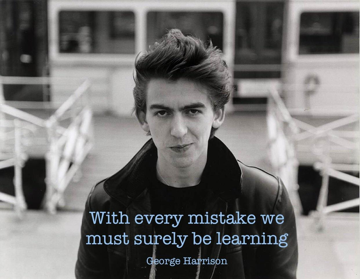 """With every mistake we must surely be learning"" – George Harrison [1242×963]"