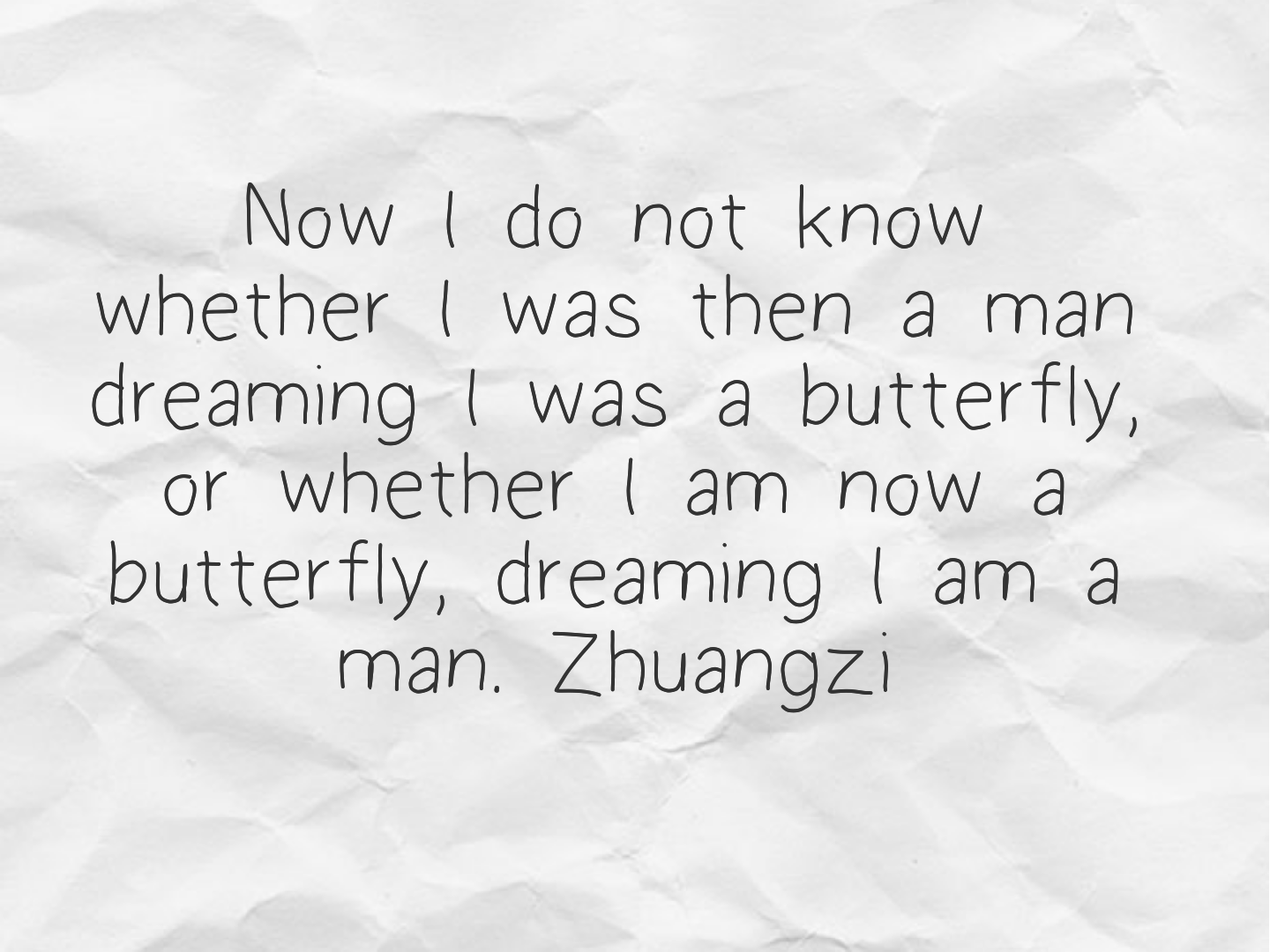 Now I do not know whether I was then a man dreaming I was a butterfly, or whether I am now a butterfly, dreaming I am a man.Zhuangzi(1200×500)