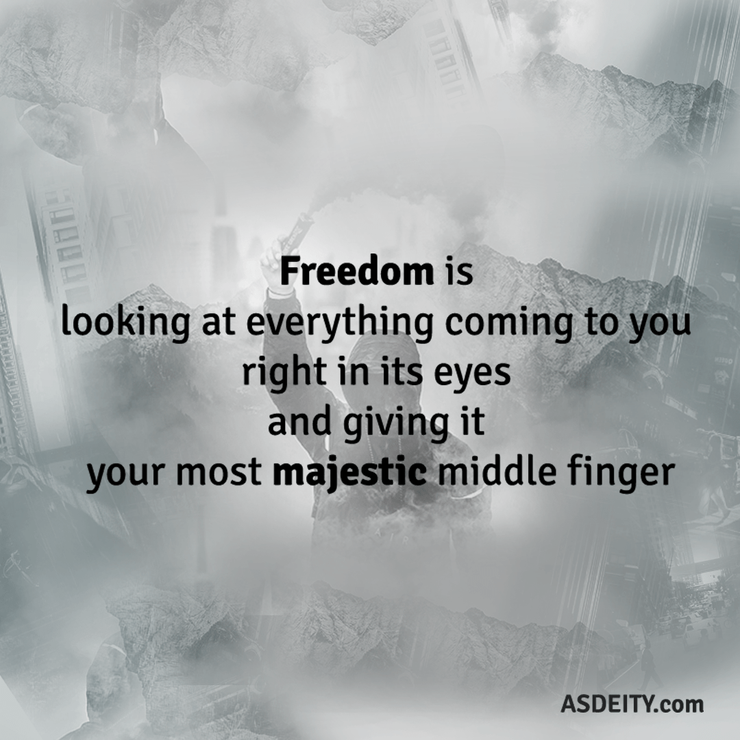 """Freedom is looking at everything coming to you right in its eyes…"" – Anonymous [1080×1080][OC]"
