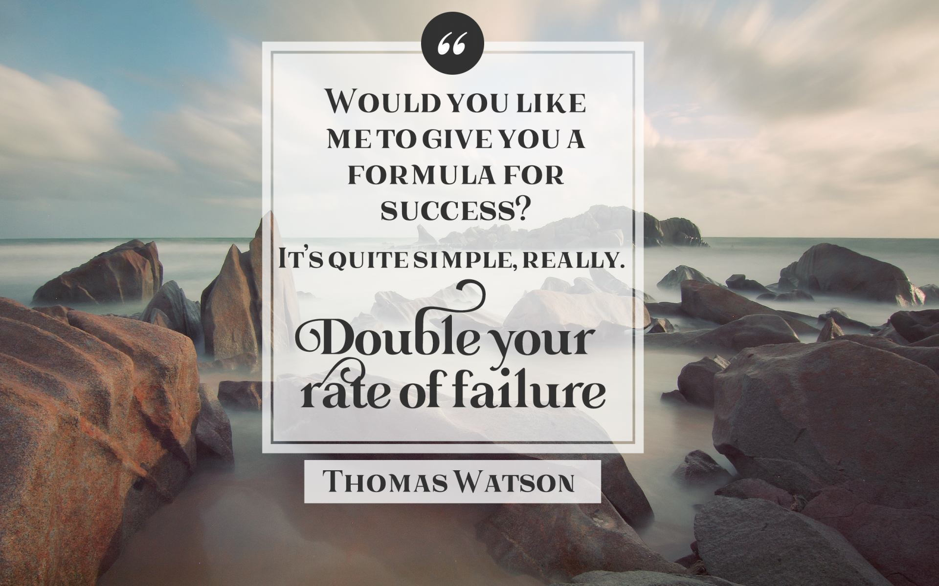 """Would you like me to give you a formula for success? It's quite simple, really. Double your rate of failure!"" Thomas Watson [1920×1200]"