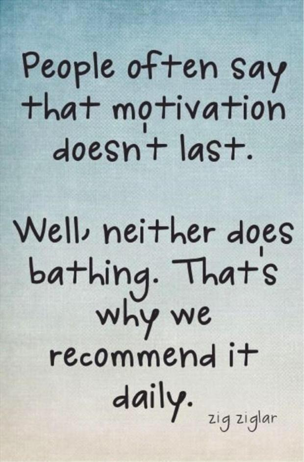 [image] you find that motivation somewhere or somehow daily. It WILL last!