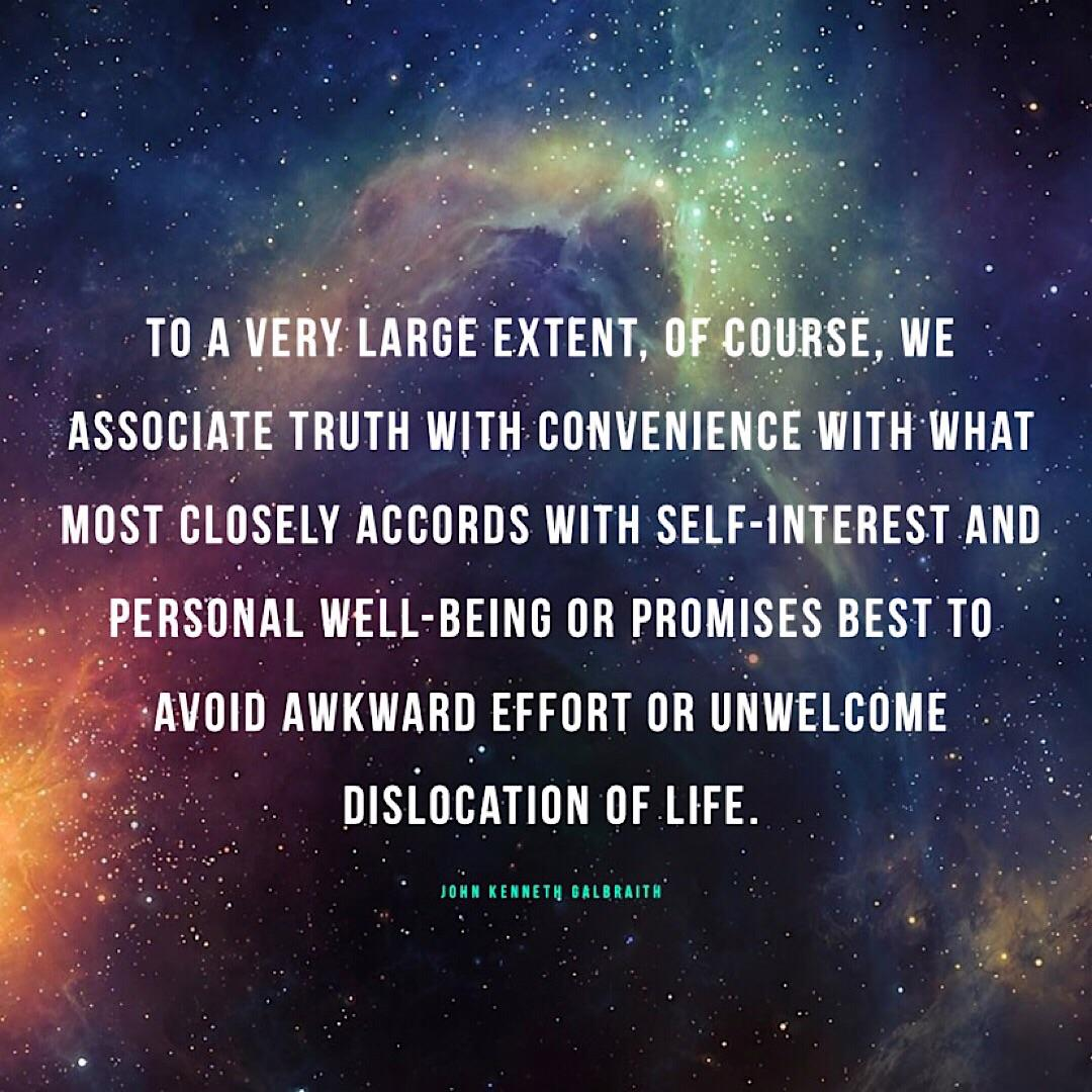 """To a very large extent, of course, we associate truth with convenience…"" John Kenneth Galbraith [1080×1080] [OC]"