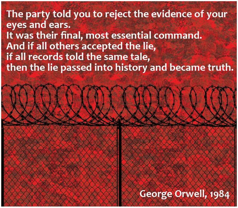 """The party told you to reject the evidence of your eyes and ears. It was their final, most essential command…"" – George Orwell [800×700]"
