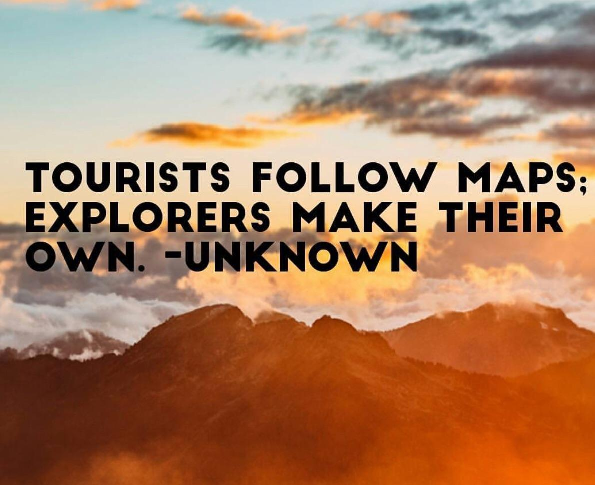 """Tourists follow maps, explorers make their own.""-Unknown [1190 x 971]"