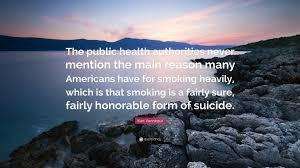 """The public health authorities never mention the main reason many Americans have for smoking heavily, which is that smoking is a fairy sure, fairly honorable form of suicide"" – Kurt Vonnegut [300×168]"