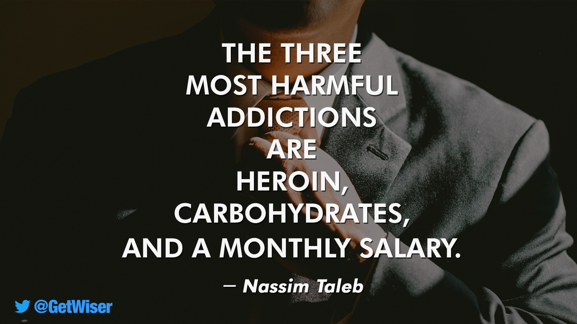 """The three most harmful addictions are…"" – Nassim Taleb [1920×1080]"