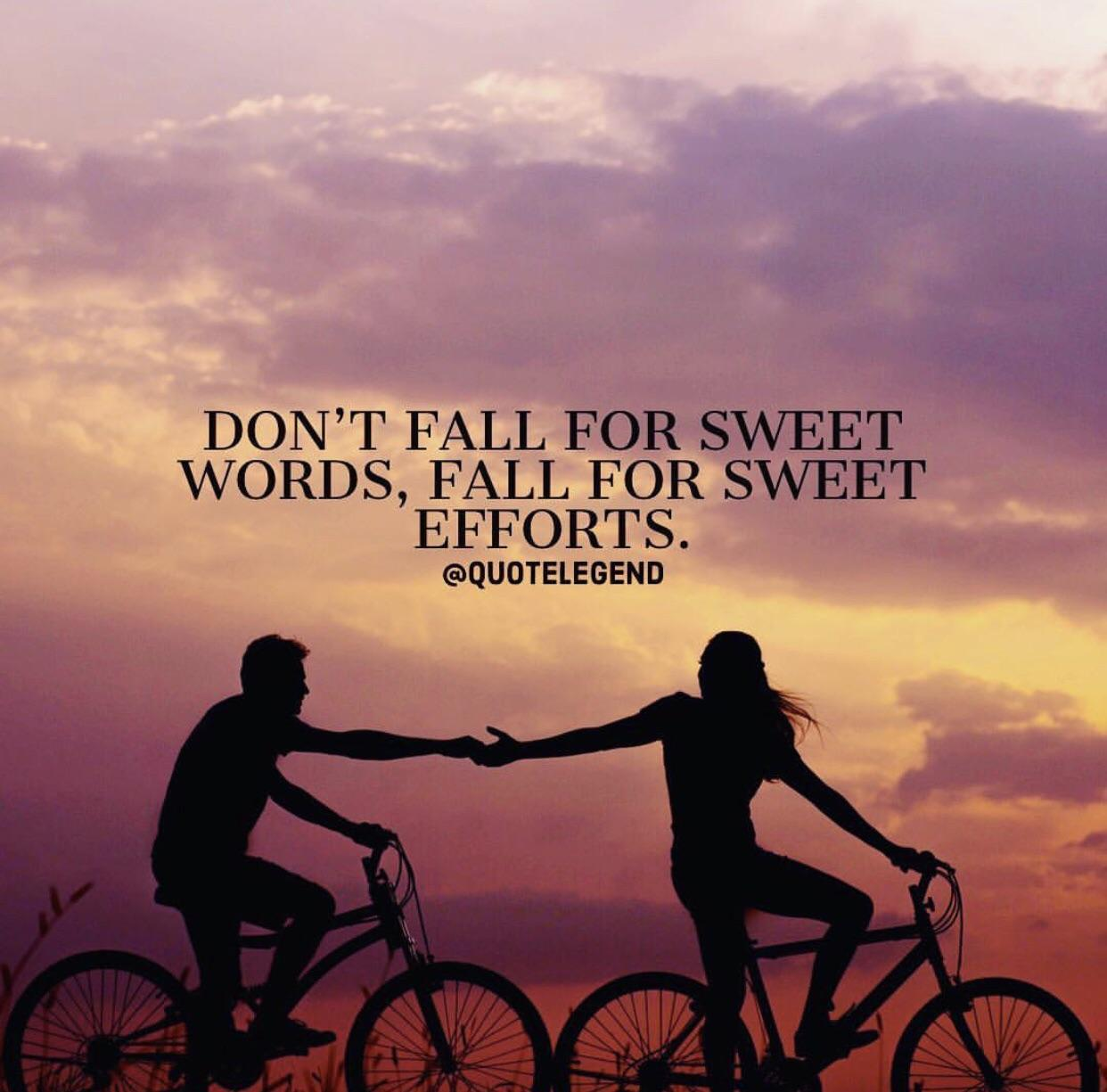 DON'T FALL FOR SWEET WORDS, FALL FOR SWEET EFFORTS. @QUOTELEGEND https://inspirational.ly