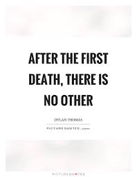 """After the first death, there is no other"" – Dylan Thomas (600×800)"